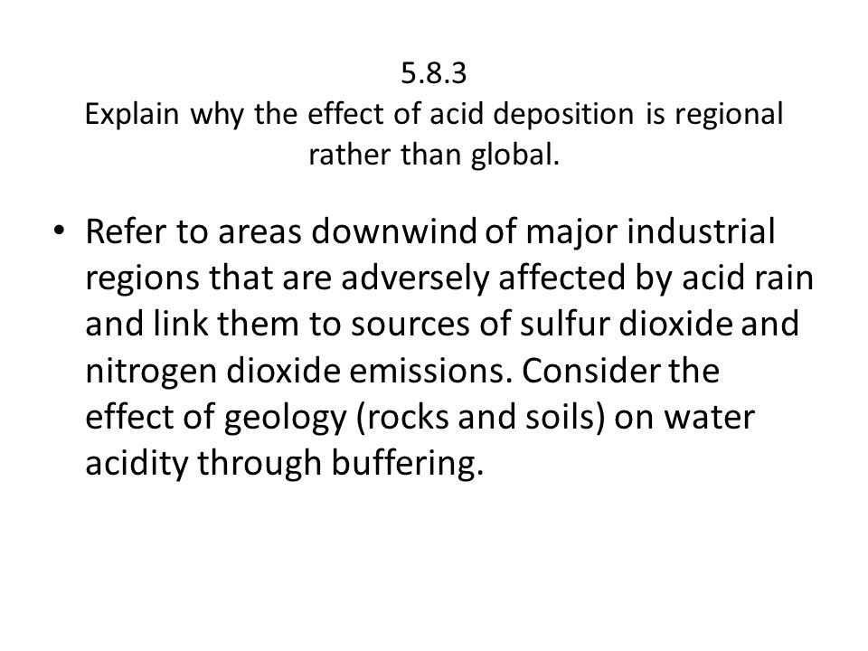 5.8.3 Explain why the effect of acid deposition is regional rather than global.