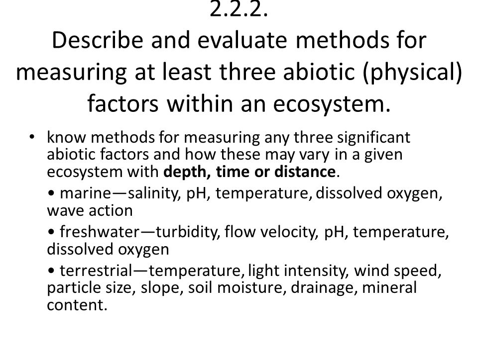Describe and evaluate methods for measuring at least three abiotic (physical) factors within an ecosystem.