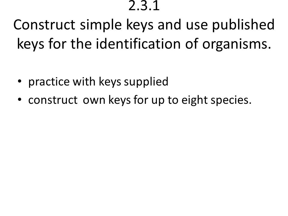 2.3.1 Construct simple keys and use published keys for the identification of organisms.