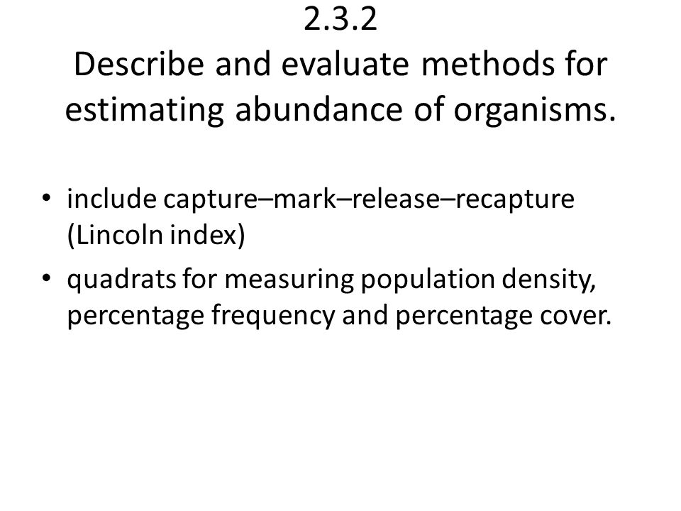 2.3.2 Describe and evaluate methods for estimating abundance of organisms.