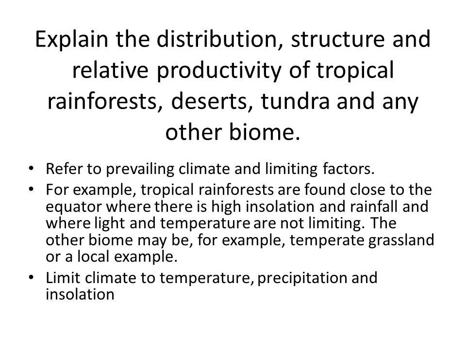 Explain the distribution, structure and relative productivity of tropical rainforests, deserts, tundra and any other biome.