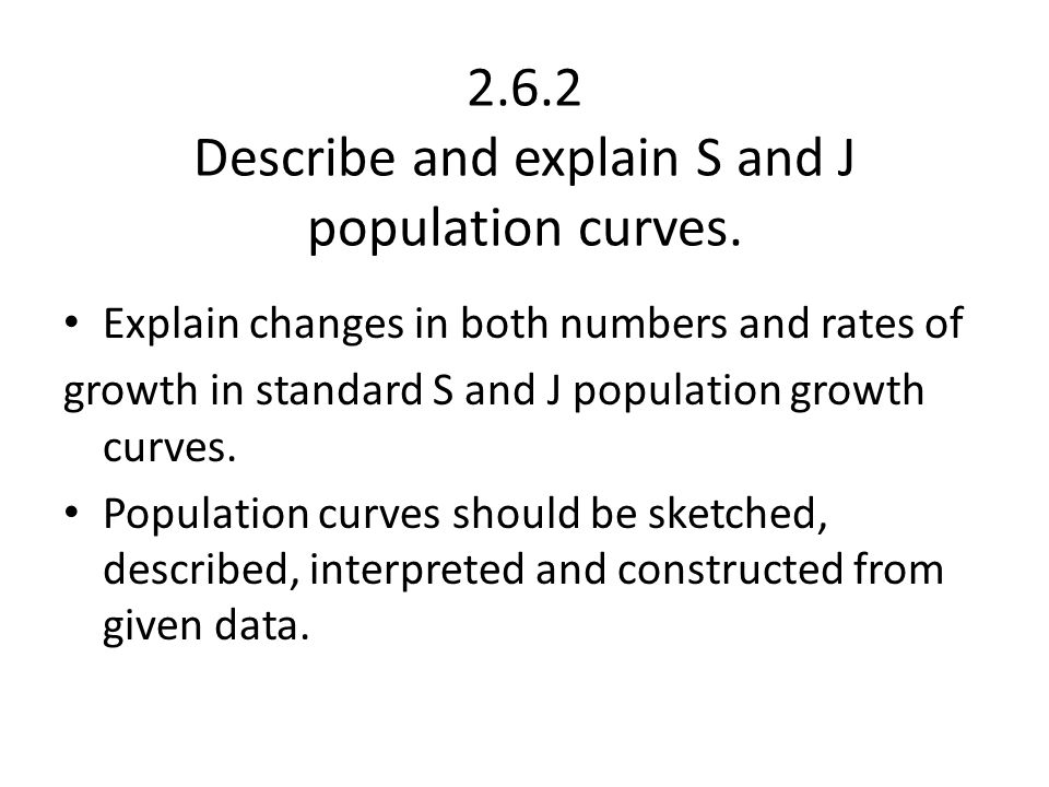 2.6.2 Describe and explain S and J population curves.