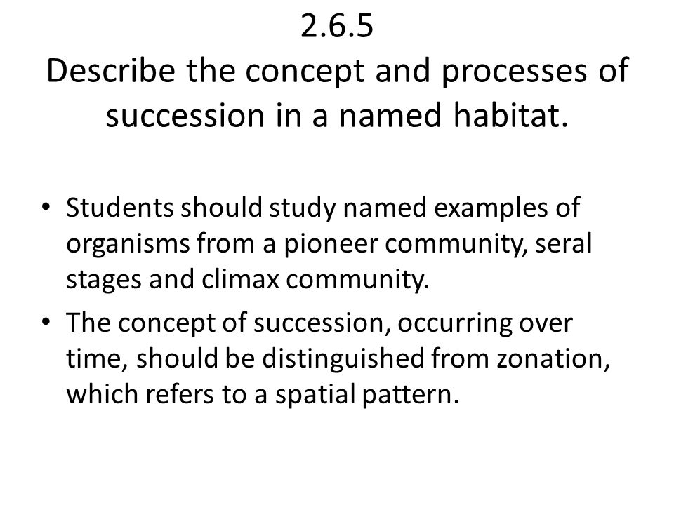 2.6.5 Describe the concept and processes of succession in a named habitat.