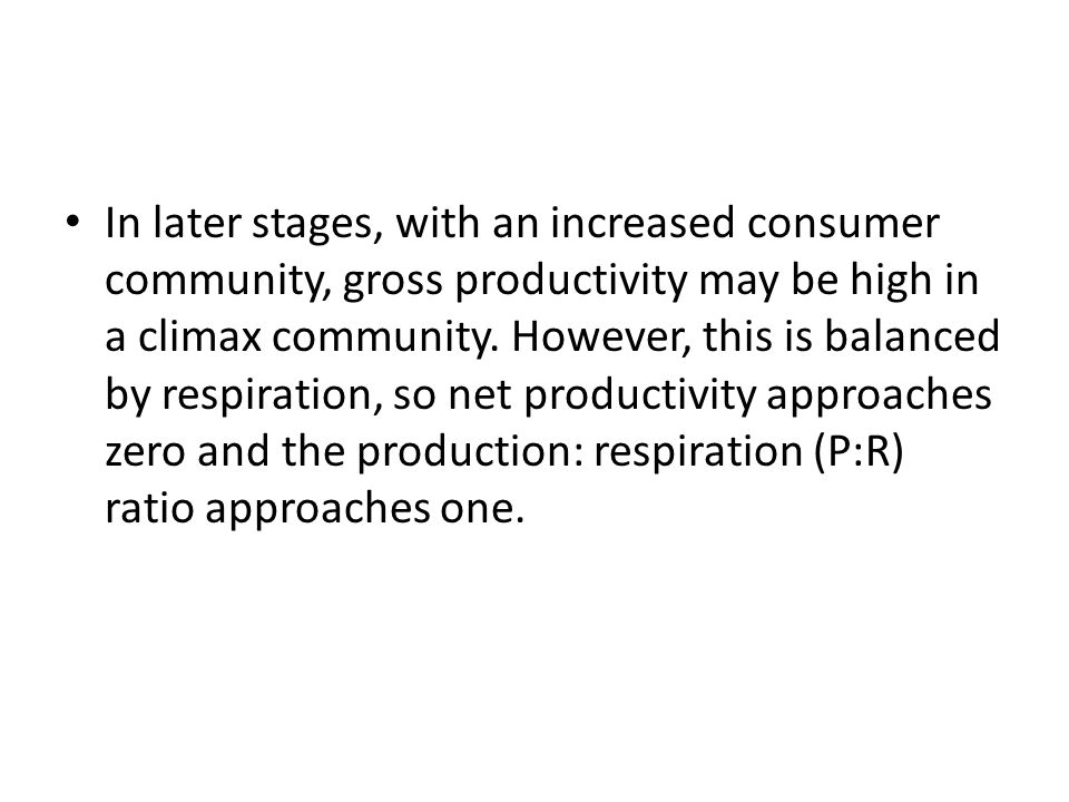 In later stages, with an increased consumer community, gross productivity may be high in a climax community.