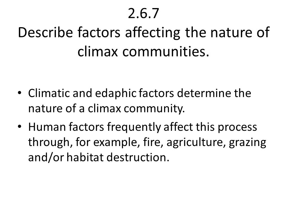 2.6.7 Describe factors affecting the nature of climax communities.