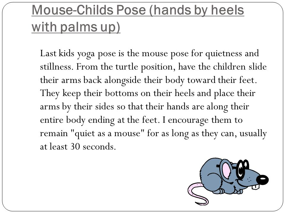 Mouse-Childs Pose (hands by heels with palms up)