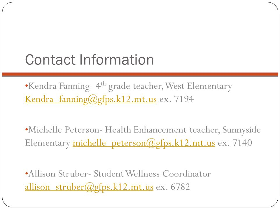 Contact Information Kendra Fanning- 4th grade teacher, West Elementary Kendra_fanning@gfps.k12.mt.us ex. 7194.