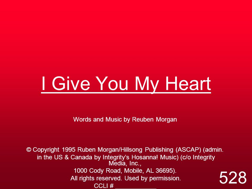 I Give You My Heart 528 Words and Music by Reuben Morgan