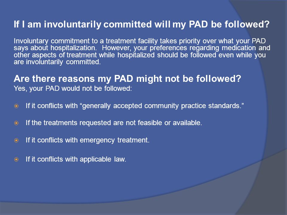 If I am involuntarily committed will my PAD be followed