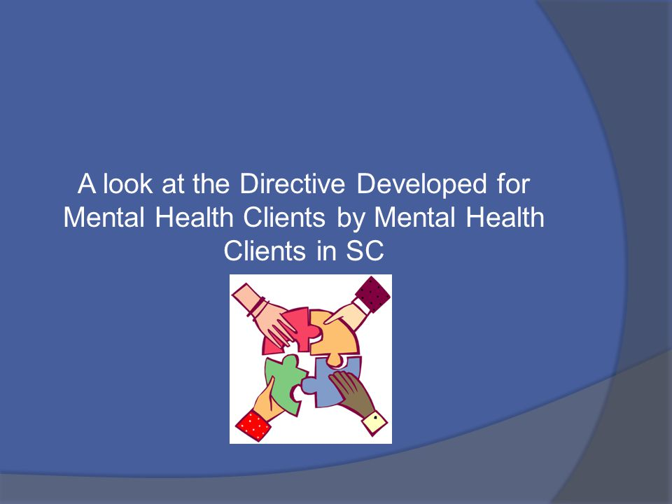 A look at the Directive Developed for Mental Health Clients by Mental Health Clients in SC