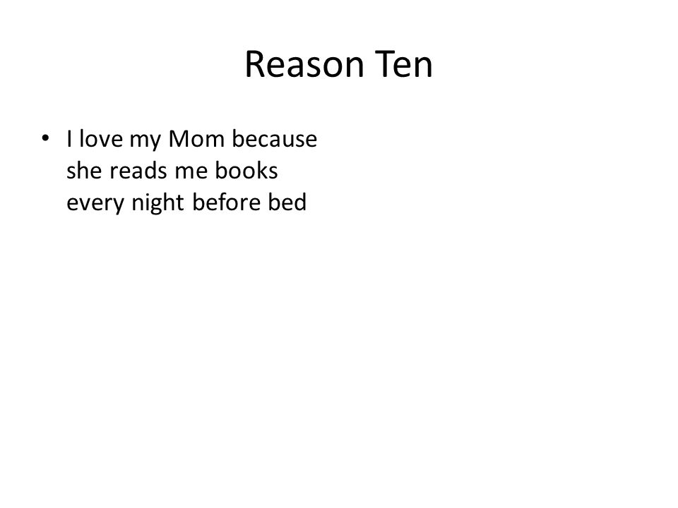 Reason Ten I love my Mom because she reads me books every night before bed