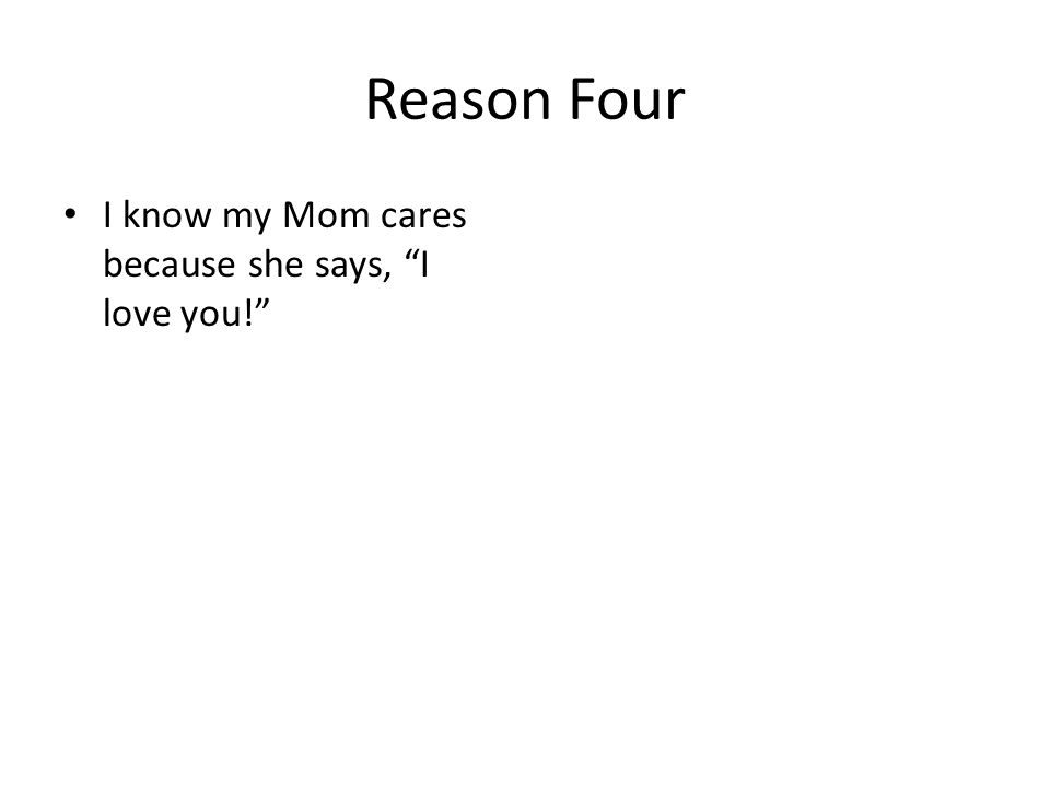 Reason Four I know my Mom cares because she says, I love you!