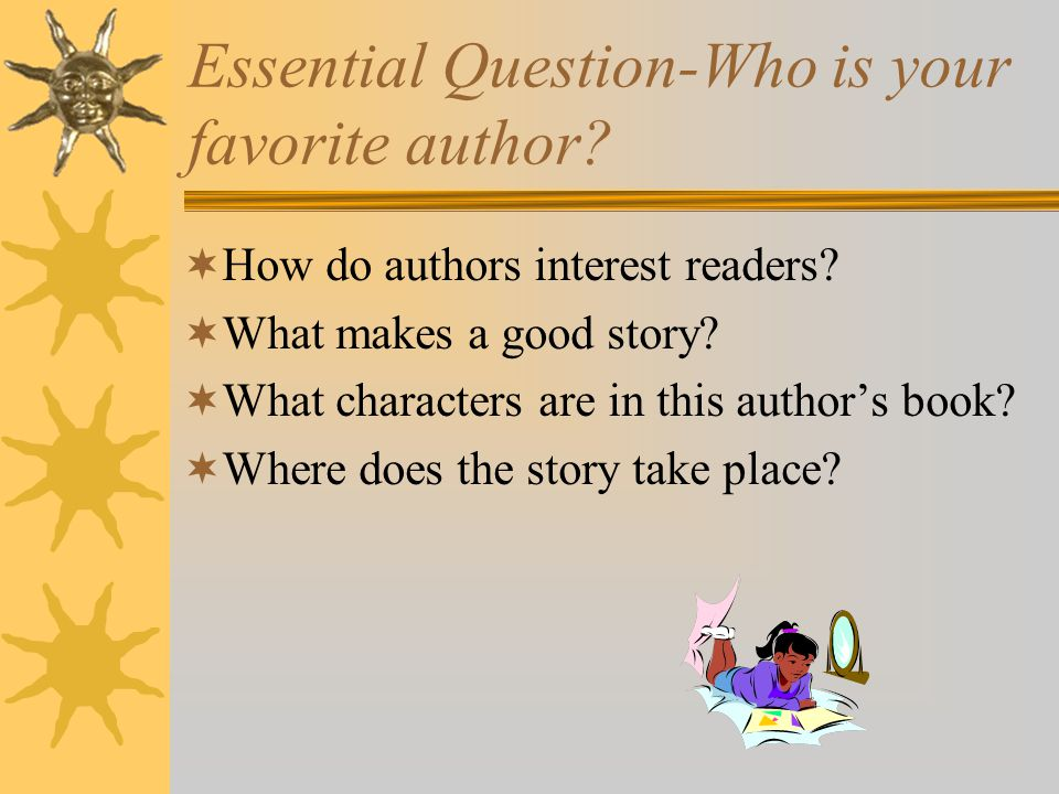 Essential Question-Who is your favorite author