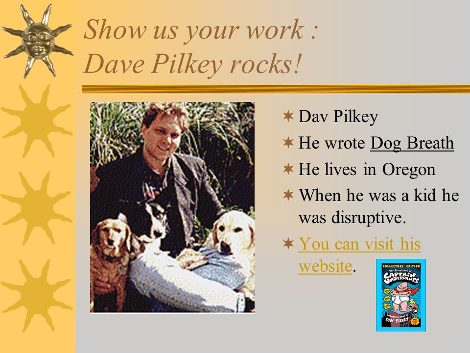 Show us your work : Dave Pilkey rocks!