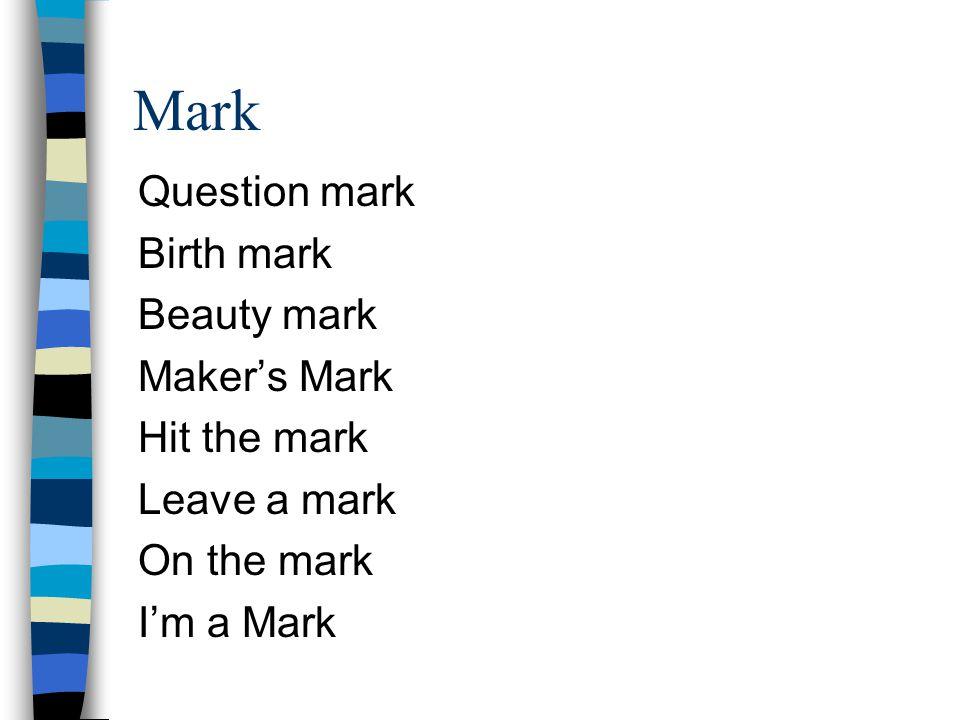 Mark Question mark Birth mark Beauty mark Maker's Mark Hit the mark