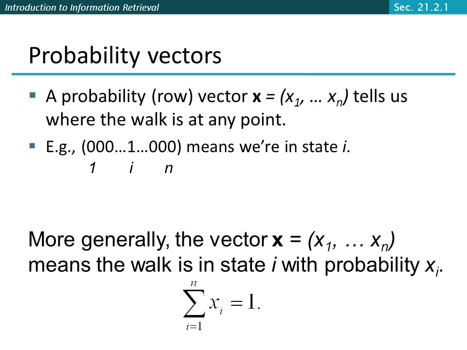 Sec. 21.2.1 Probability vectors. A probability (row) vector x = (x1, … xn) tells us where the walk is at any point.