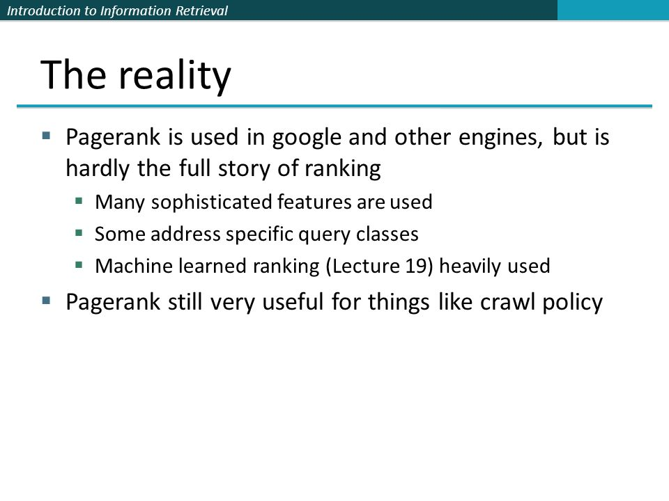 The realityPagerank is used in google and other engines, but is hardly the full story of ranking. Many sophisticated features are used.