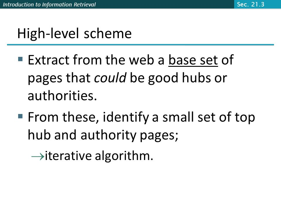 Sec. 21.3High-level scheme. Extract from the web a base set of pages that could be good hubs or authorities.
