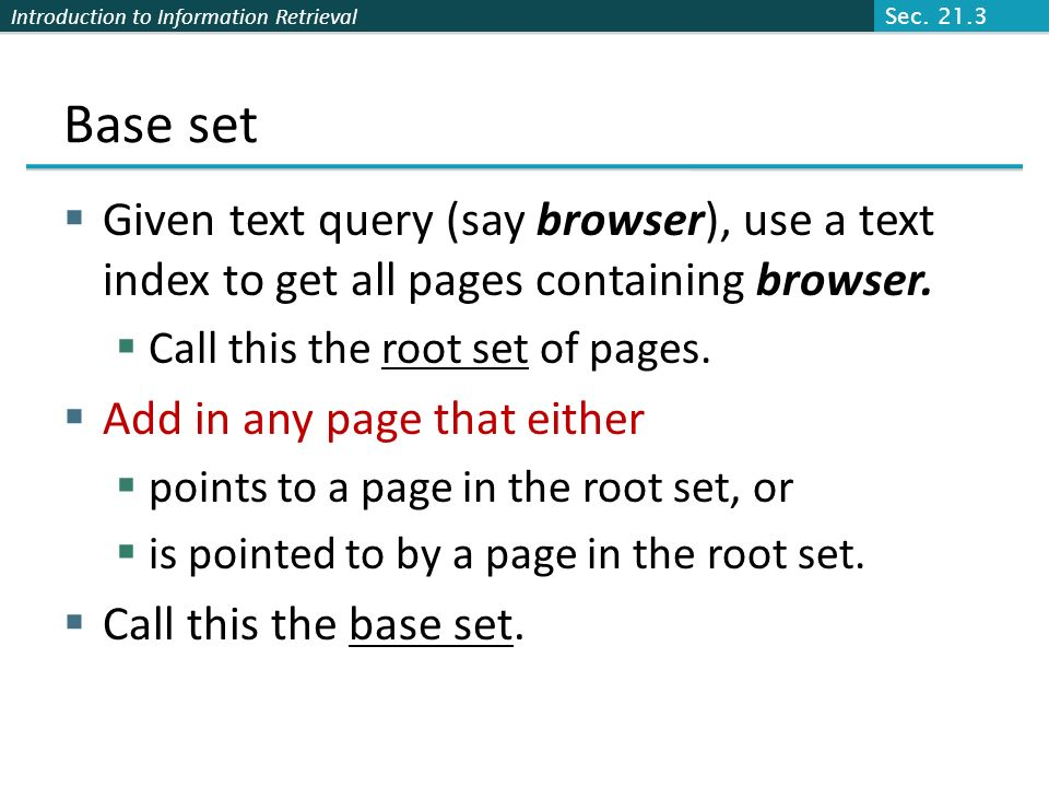 Sec. 21.3 Base set. Given text query (say browser), use a text index to get all pages containing browser.