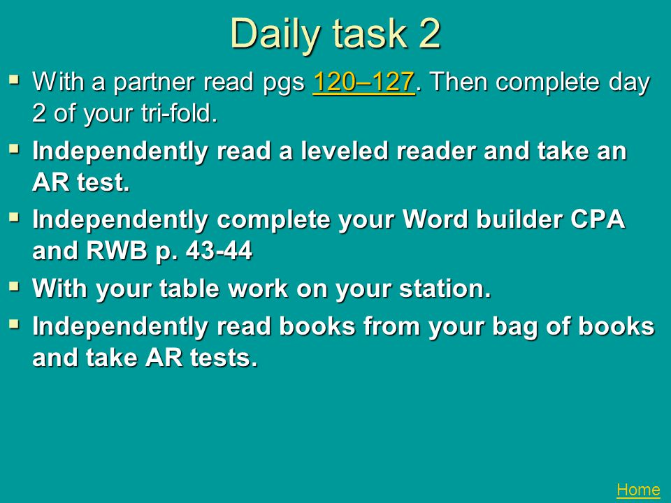 Daily task 2 With a partner read pgs 120–127. Then complete day 2 of your tri-fold. Independently read a leveled reader and take an AR test.