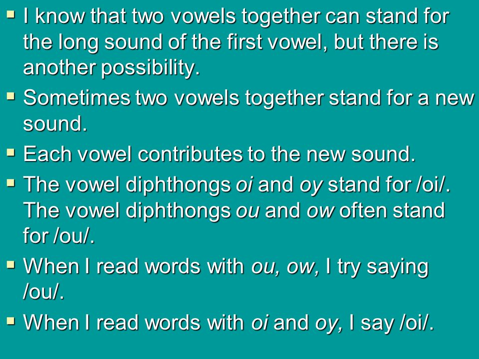 I know that two vowels together can stand for the long sound of the first vowel, but there is another possibility.