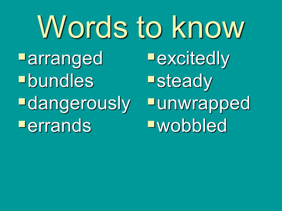 Words to know arranged bundles dangerously errands excitedly steady