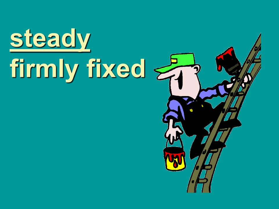 steady firmly fixed