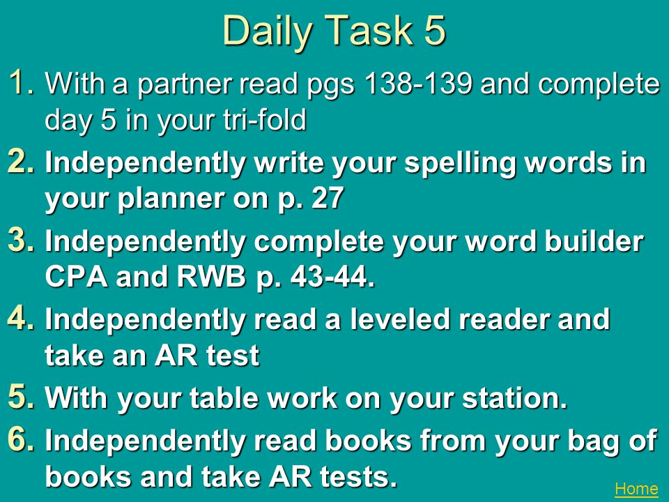 Daily Task 5 With a partner read pgs 138-139 and complete day 5 in your tri-fold. Independently write your spelling words in your planner on p. 27.