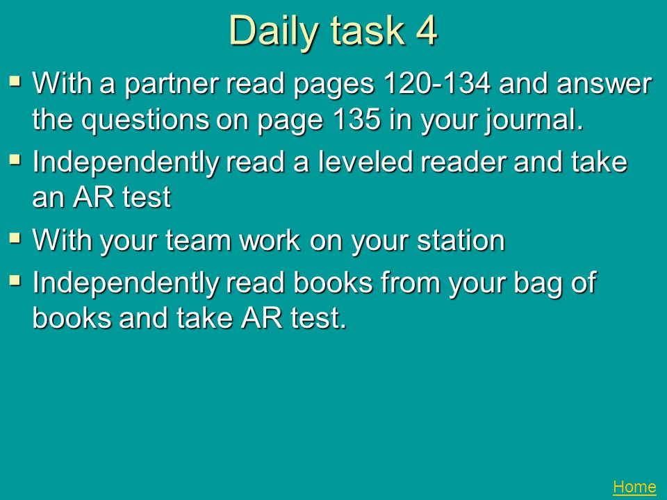 Daily task 4 With a partner read pages 120-134 and answer the questions on page 135 in your journal.