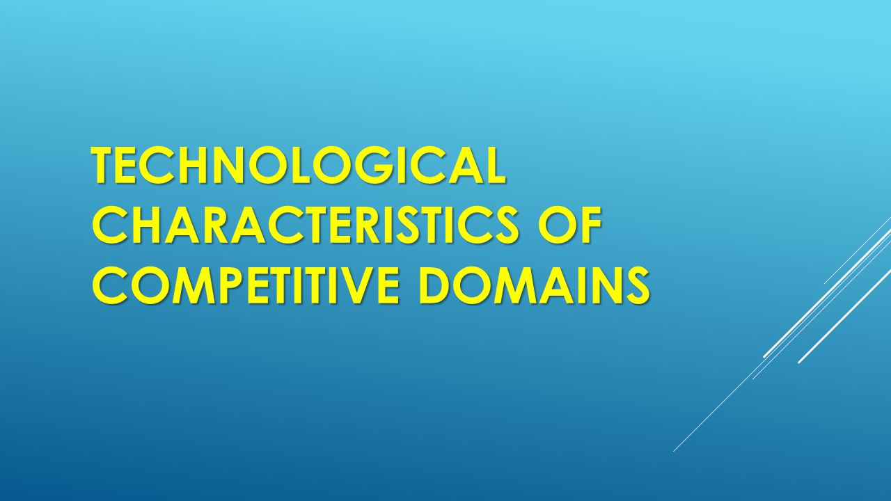 Technological characteristics of competitive domains