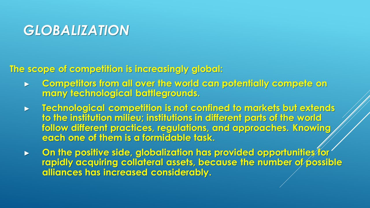 GLOBALIZATION The scope of competition is increasingly global: