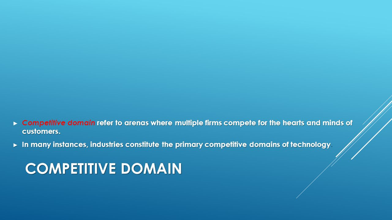 Competitive domain refer to arenas where multiple firms compete for the hearts and minds of customers.