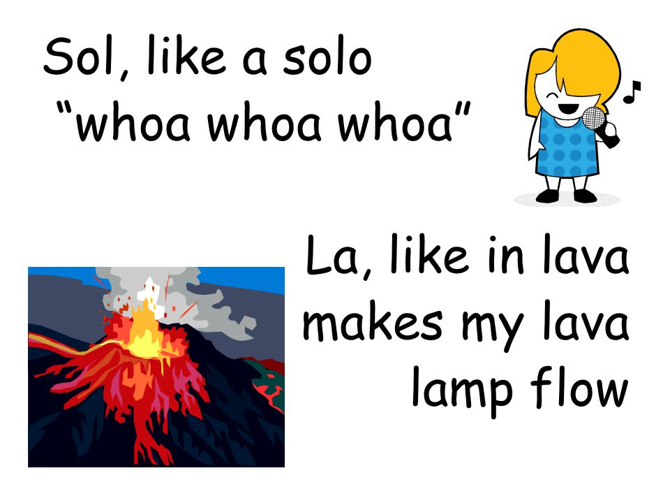 Sol, like a solo whoa whoa whoa La, like in lava makes my lava lamp flow