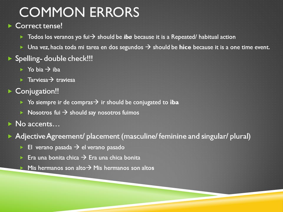 Common errors Correct tense! Spelling- double check!!! Conjugation!!