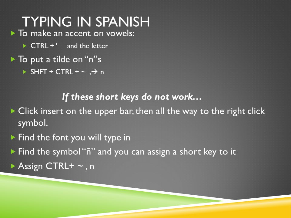 Typing in Spanish To make an accent on vowels: To put a tilde on n s