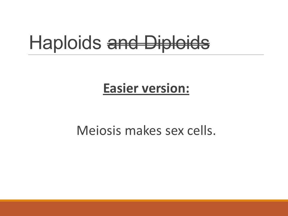 Meiosis makes sex cells.