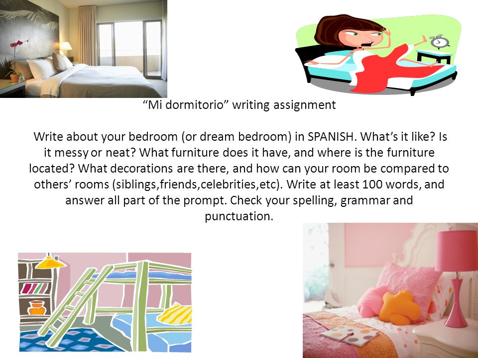 Mi dormitorio writing assignment Write about your bedroom (or dream bedroom) in SPANISH.