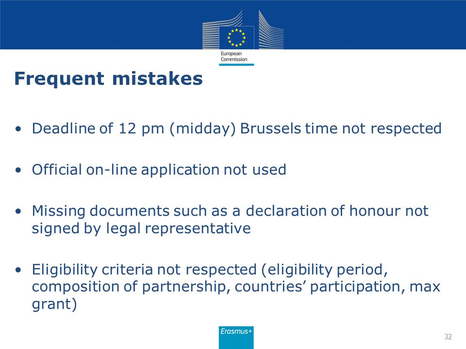 Frequent mistakes Deadline of 12 pm (midday) Brussels time not respected. Official on-line application not used.