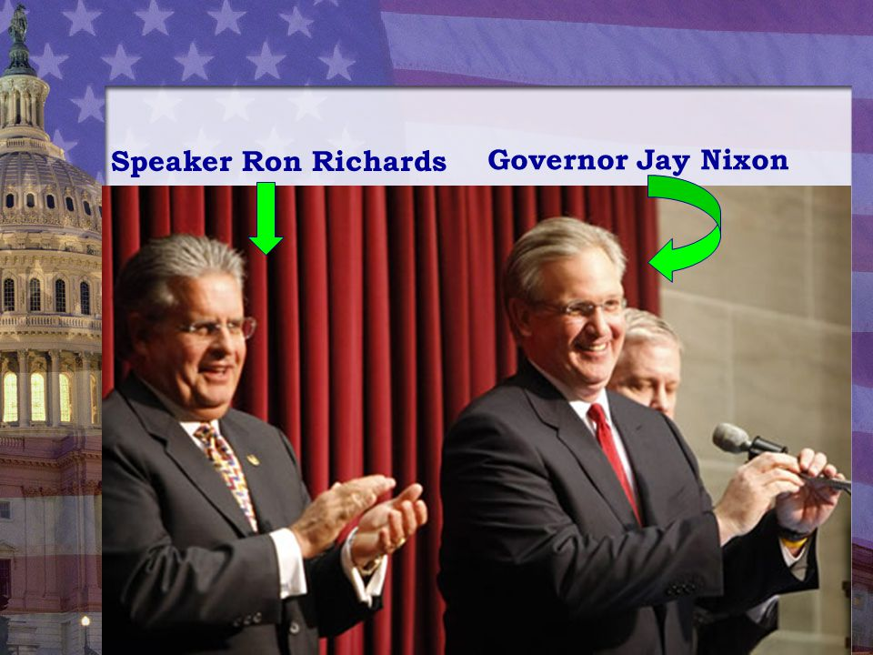 Speaker Ron Richards Governor Jay Nixon