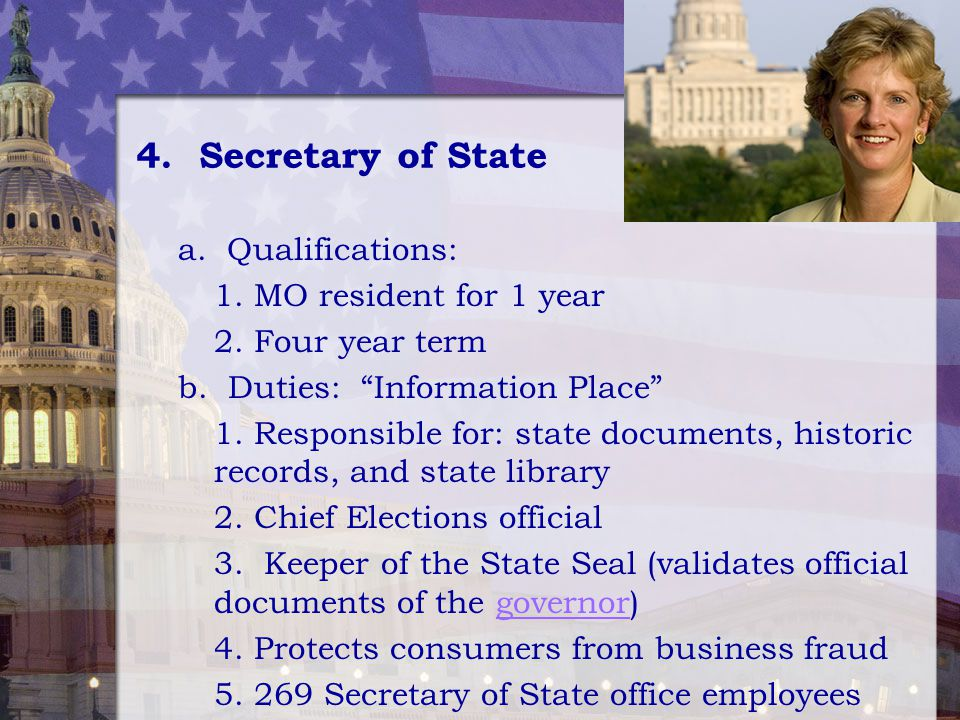 4. Secretary of State a. Qualifications: 1. MO resident for 1 year