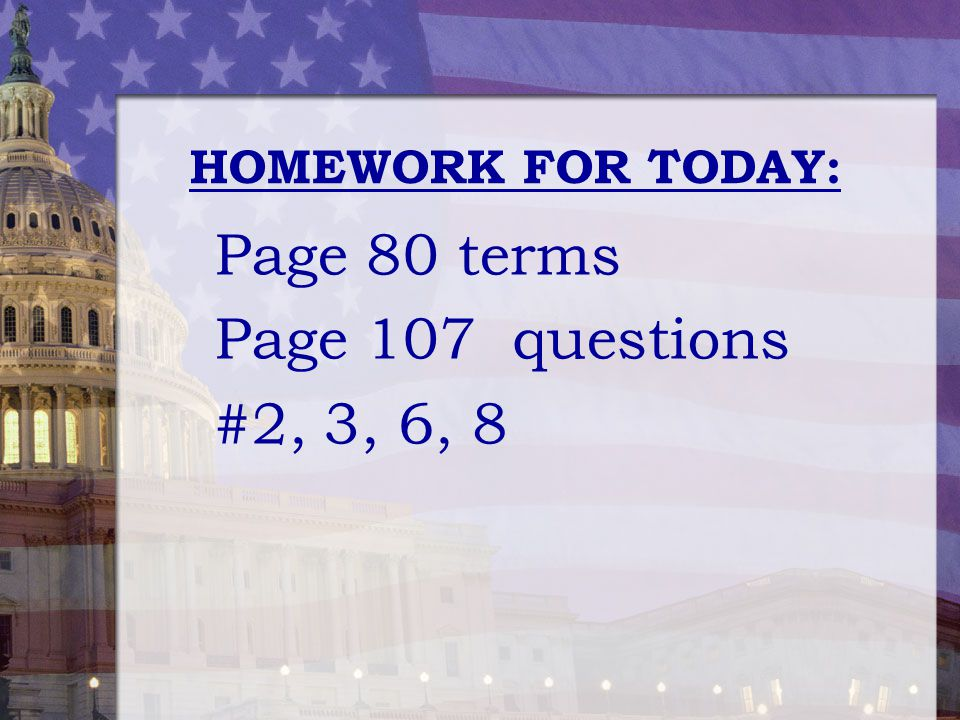 HOMEWORK FOR TODAY: Page 80 terms Page 107 questions #2, 3, 6, 8