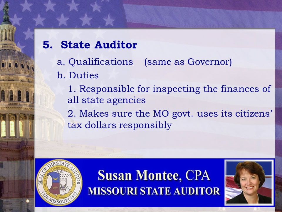5. State Auditor a. Qualifications (same as Governor) b. Duties