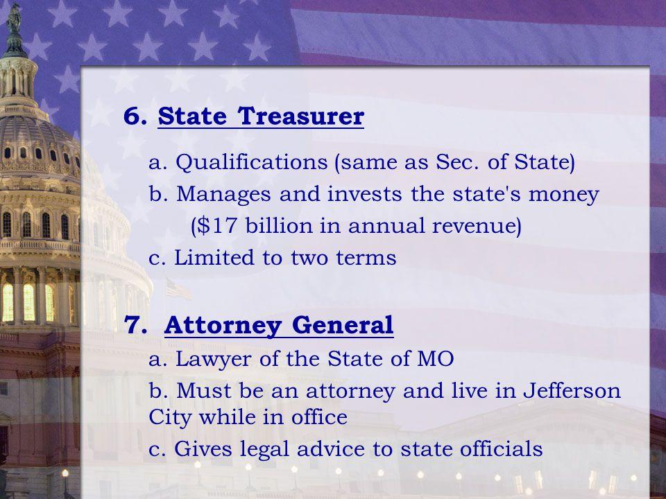 6. State Treasurer 7. Attorney General