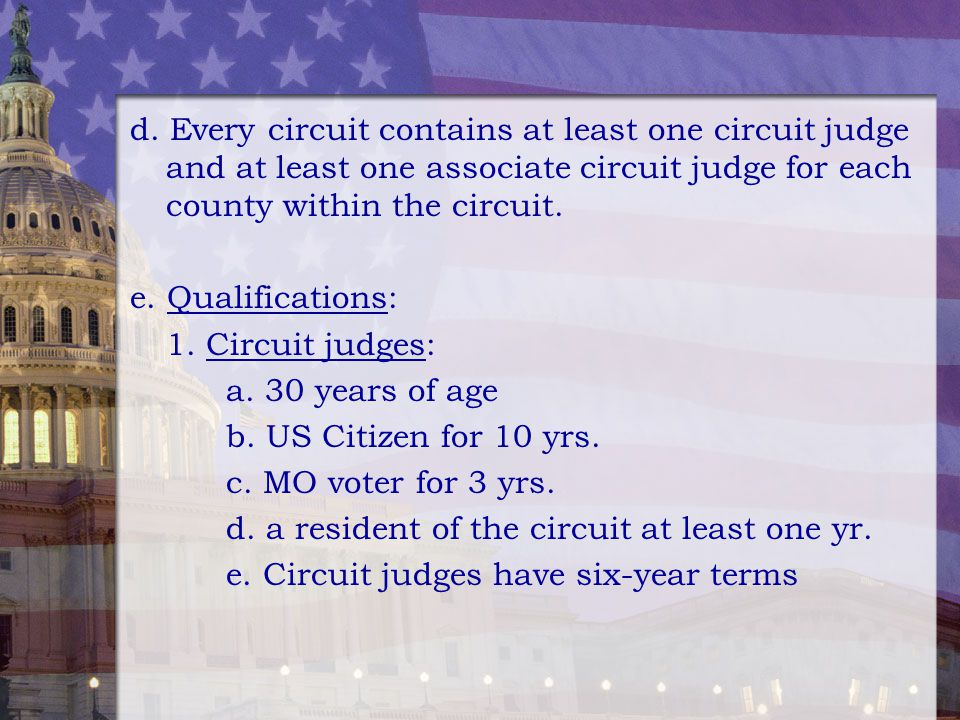 d. Every circuit contains at least one circuit judge and at least one associate circuit judge for each county within the circuit.