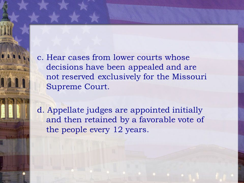 c. Hear cases from lower courts whose decisions have been appealed and are not reserved exclusively for the Missouri Supreme Court.