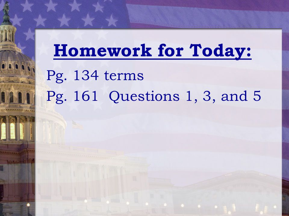Homework for Today: Pg. 134 terms Pg. 161 Questions 1, 3, and 5