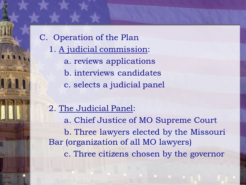 C. Operation of the Plan 1. A judicial commission: a. reviews applications. b. interviews candidates.