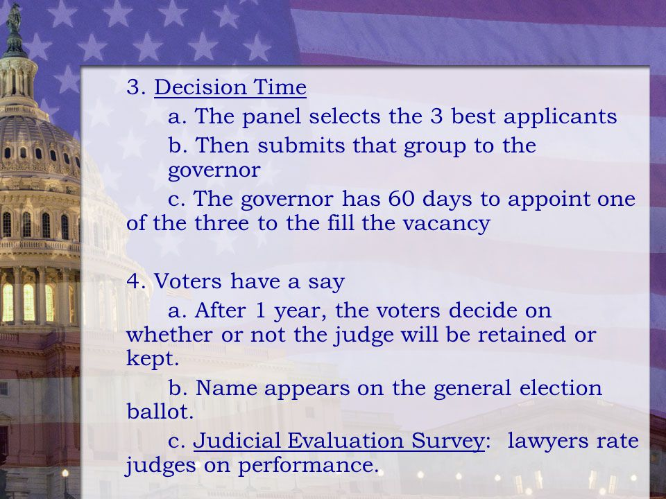 3. Decision Time a. The panel selects the 3 best applicants. b. Then submits that group to the governor.