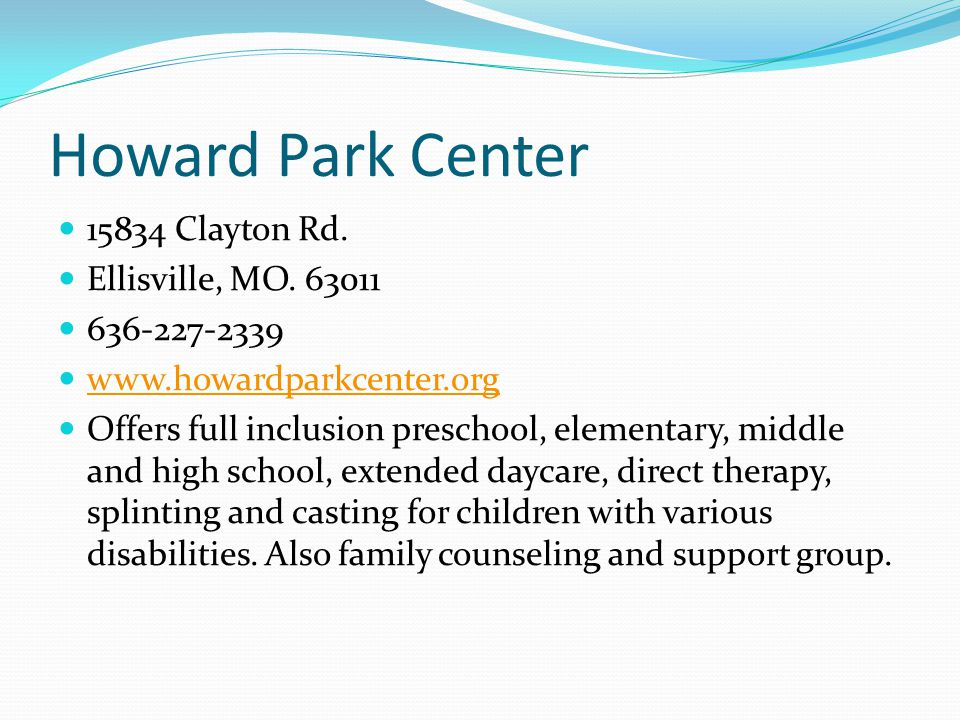 Howard Park Center 15834 Clayton Rd. Ellisville, MO. 63011