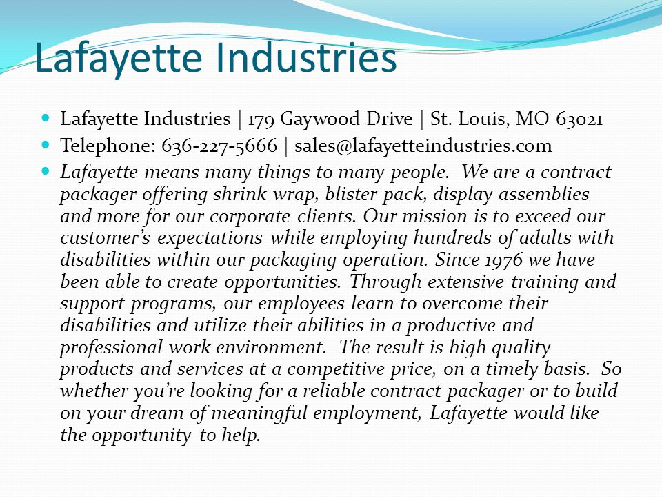 Lafayette Industries Lafayette Industries | 179 Gaywood Drive | St. Louis, MO 63021. Telephone: 636-227-5666 | sales@lafayetteindustries.com.